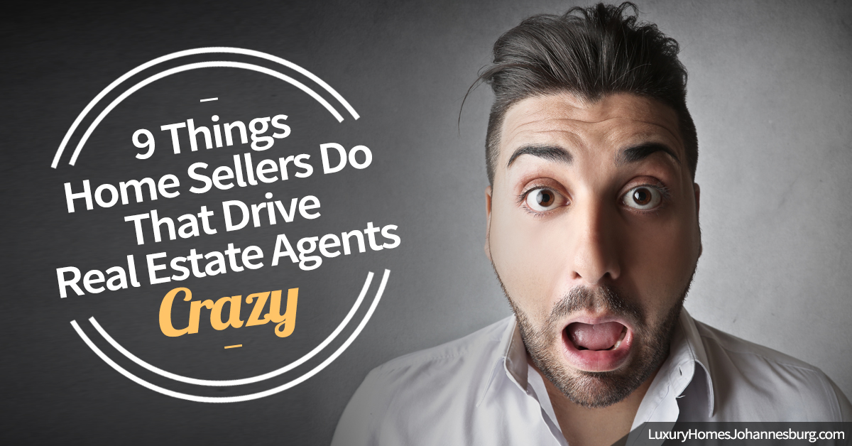 9 Things Home Sellers Do That Drive Real Estate Agents Crazy